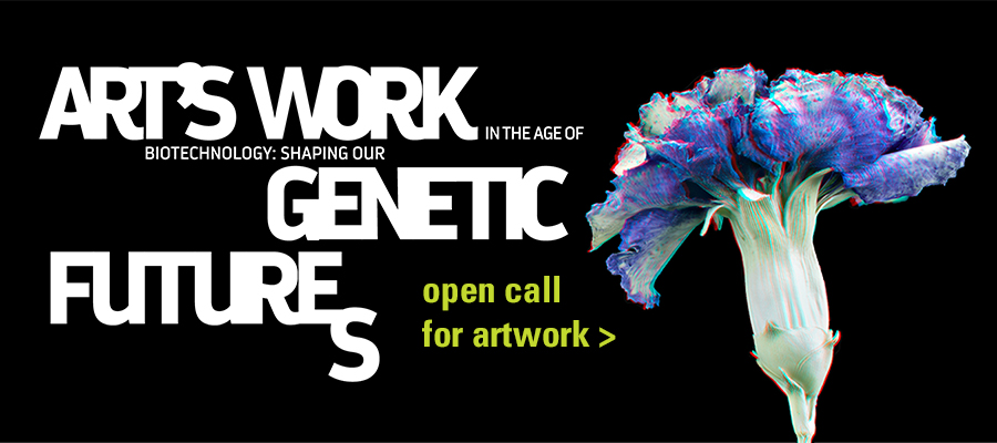 Art's Work in the Age of Biotechnology | open call for art