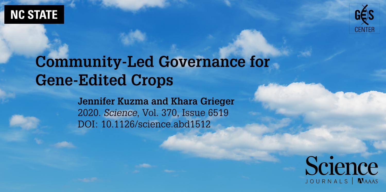 Community-Led Governance for Gene-Edited Crops; Jennifer Kuzma and Khara Grieger, Science, 2020